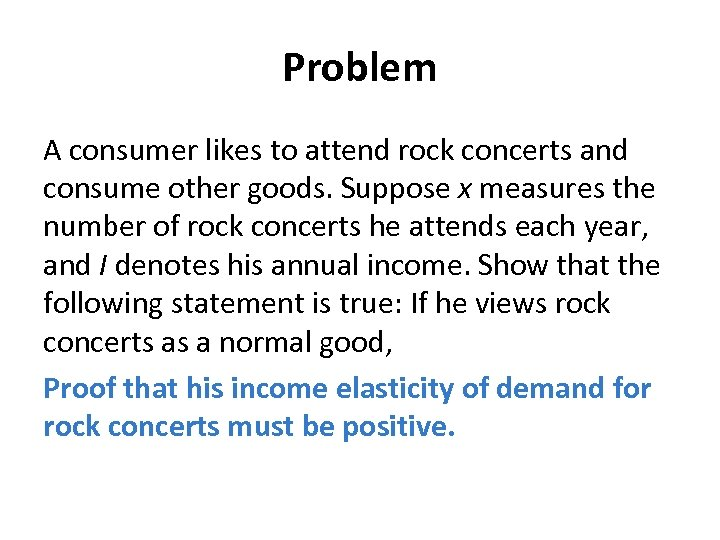 Problem A consumer likes to attend rock concerts and consume other goods. Suppose x