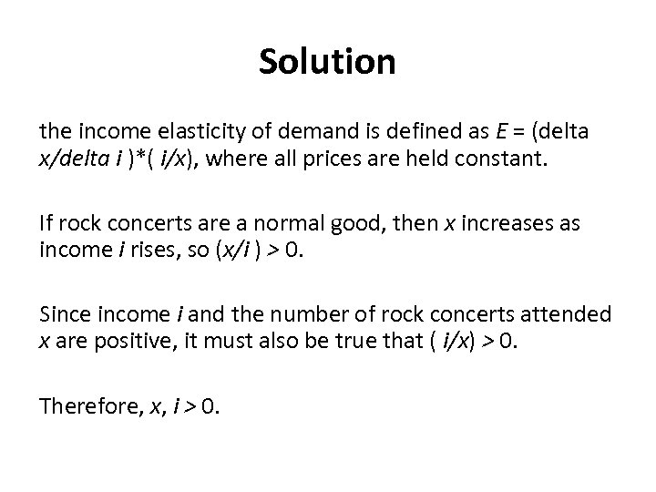 Solution the income elasticity of demand is defined as E = (delta x/delta i