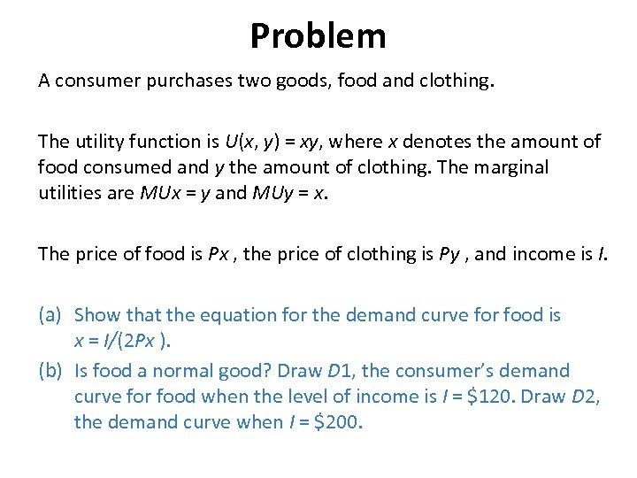 Problem A consumer purchases two goods, food and clothing. The utility function is U(x,