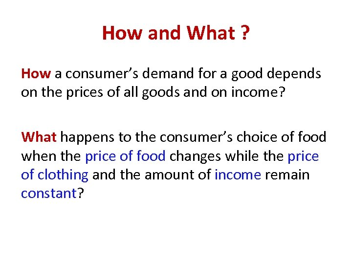 How and What ? How a consumer's demand for a good depends on the