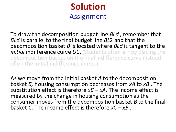 Solution Assignment To draw the decomposition budget line BLd , remember that BLd is