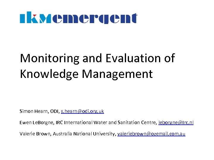 Monitoring and Evaluation of Knowledge Management Simon Hearn, ODI, s. hearn@odi. org. uk Ewen