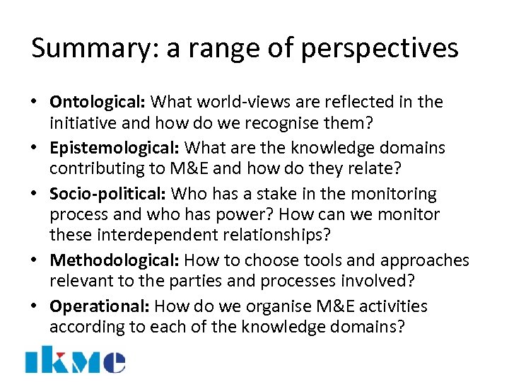Summary: a range of perspectives • Ontological: What world-views are reflected in the initiative