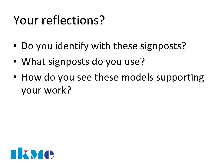 Your reflections? • Do you identify with these signposts? • What signposts do you