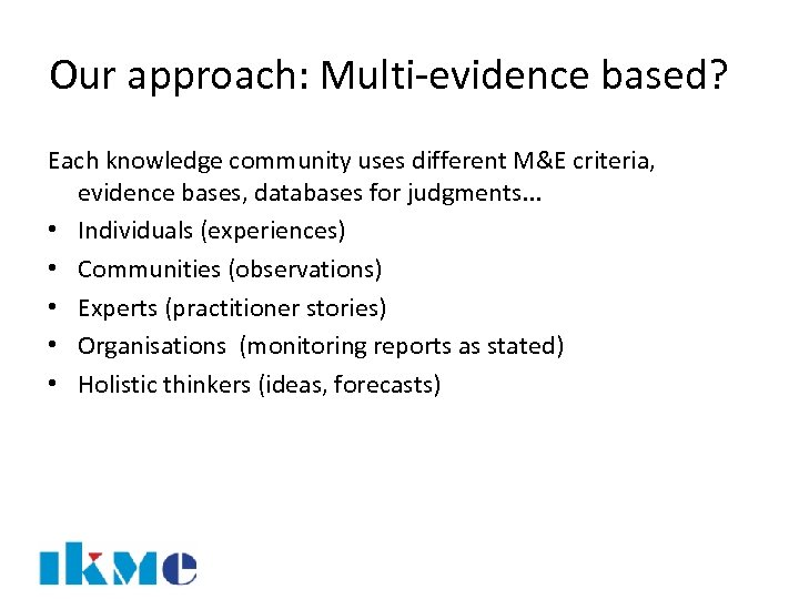 Our approach: Multi-evidence based? Each knowledge community uses different M&E criteria, evidence bases, databases