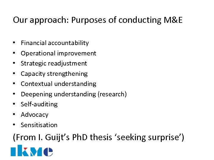 Our approach: Purposes of conducting M&E • • • Financial accountability Operational improvement Strategic