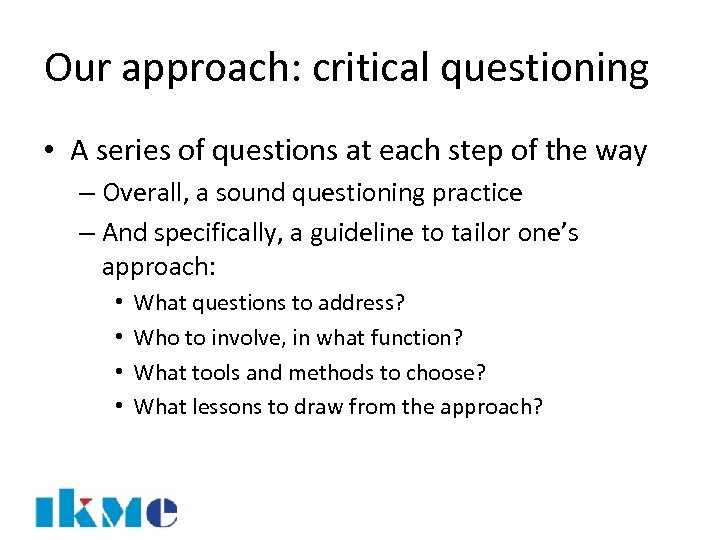 Our approach: critical questioning • A series of questions at each step of the