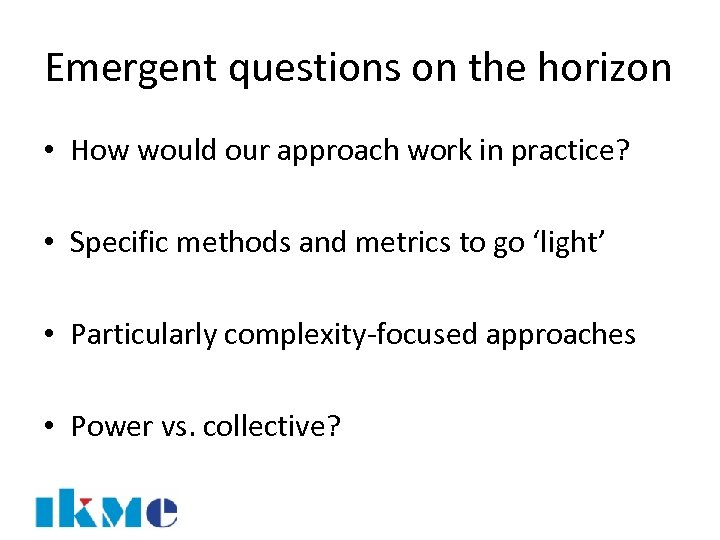 Emergent questions on the horizon • How would our approach work in practice? •