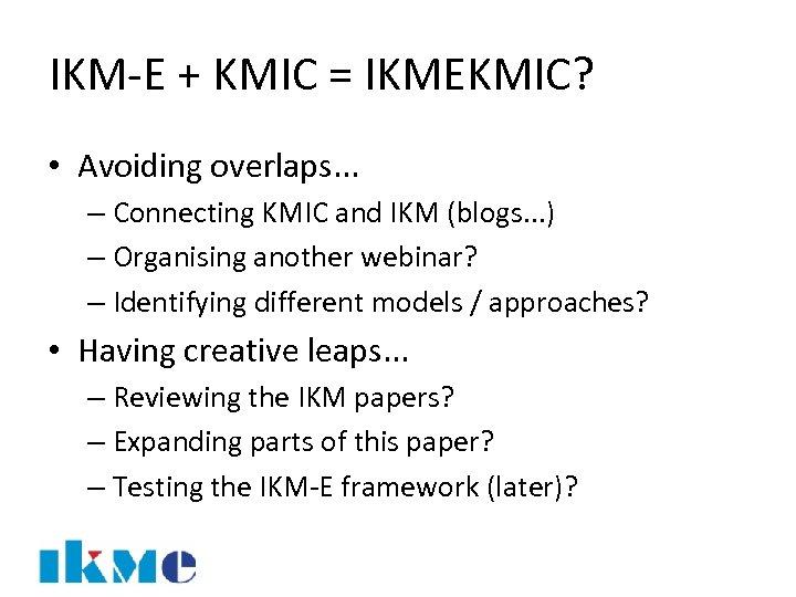 IKM-E + KMIC = IKMEKMIC? • Avoiding overlaps. . . – Connecting KMIC and
