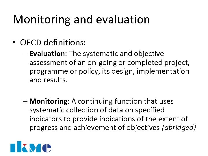 Monitoring and evaluation • OECD definitions: – Evaluation: The systematic and objective assessment of