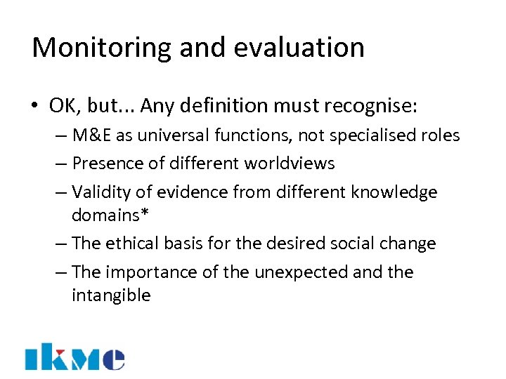 Monitoring and evaluation • OK, but. . . Any definition must recognise: – M&E