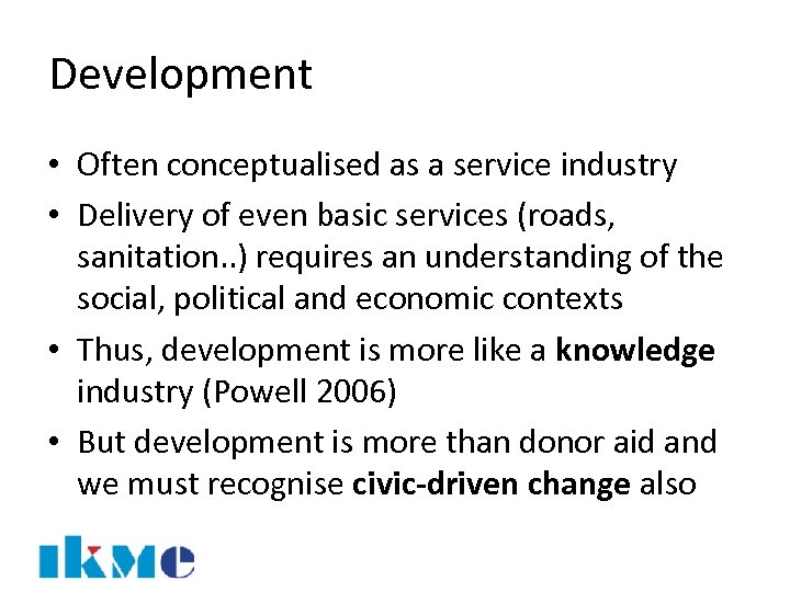 Development • Often conceptualised as a service industry • Delivery of even basic services