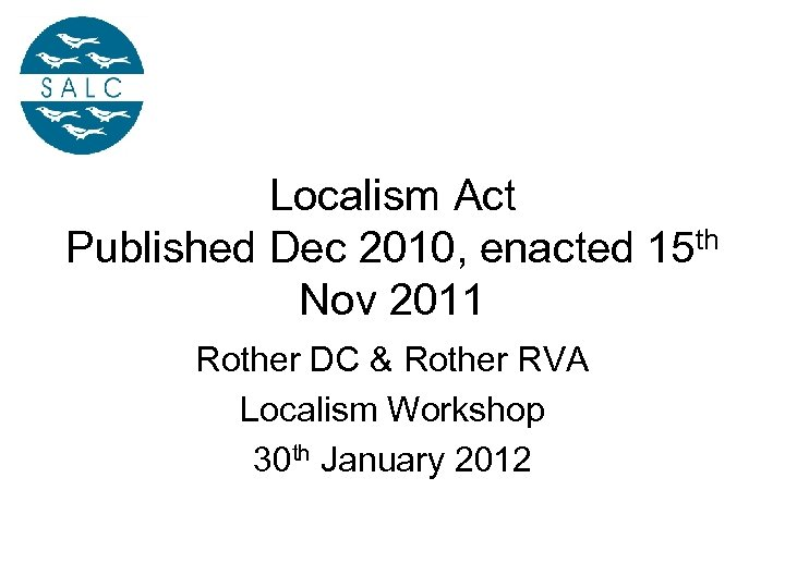 Localism Act Published Dec 2010, enacted 15 th Nov 2011 Rother DC & Rother