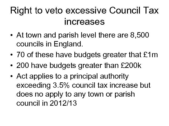 Right to veto excessive Council Tax increases • At town and parish level there