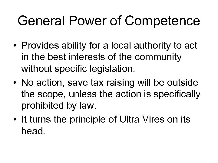 General Power of Competence • Provides ability for a local authority to act in