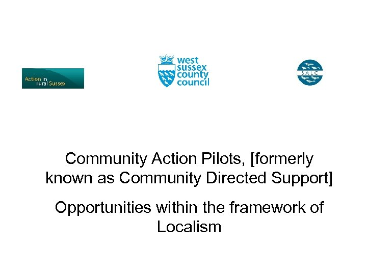 Community Action Pilots, [formerly known as Community Directed Support] Opportunities within the framework of