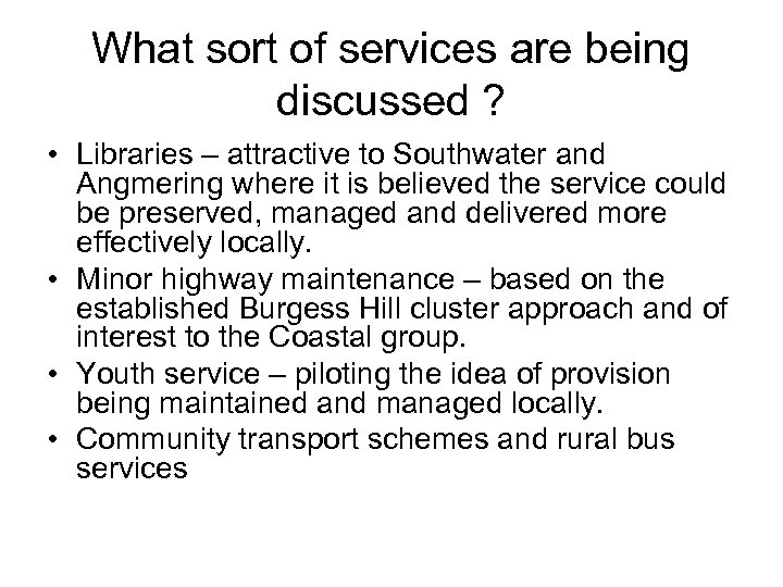 What sort of services are being discussed ? • Libraries – attractive to Southwater