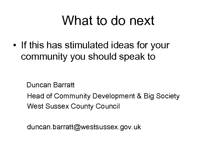 What to do next • If this has stimulated ideas for your community you