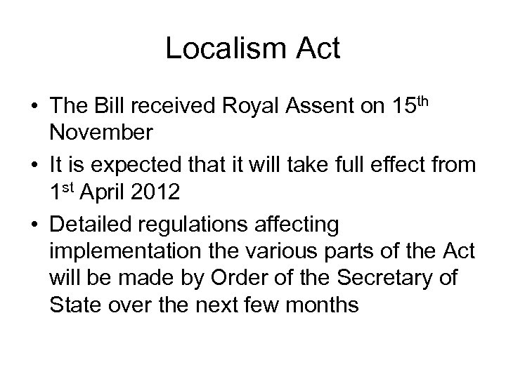 Localism Act • The Bill received Royal Assent on 15 th November • It