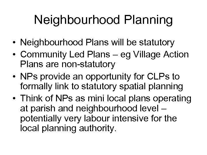 Neighbourhood Planning • Neighbourhood Plans will be statutory • Community Led Plans – eg
