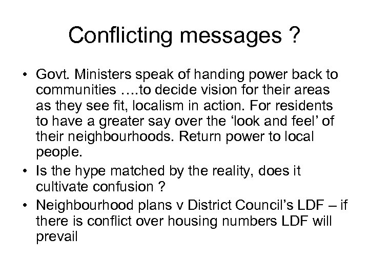 Conflicting messages ? • Govt. Ministers speak of handing power back to communities ….