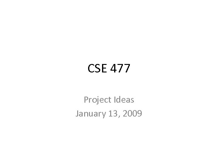 CSE 477 Project Ideas January 13, 2009