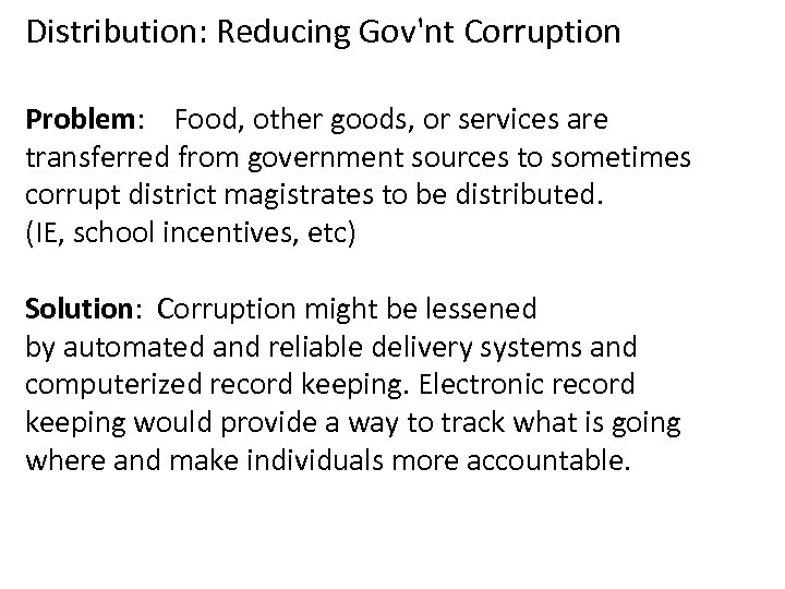 Distribution: Reducing Gov'nt Corruption Problem: Food, other goods, or services are transferred from government