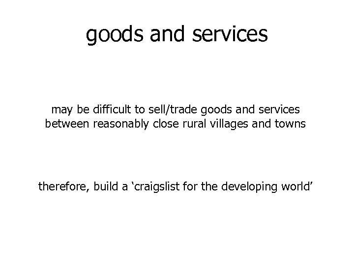 goods and services may be difficult to sell/trade goods and services between reasonably close