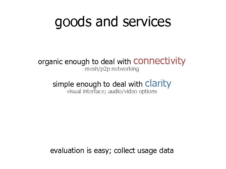 goods and services organic enough to deal with connectivity mesh/p 2 p networking simple