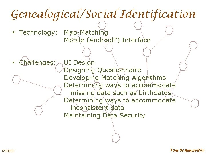 Genealogical/Social Identification • Technology: Map-Matching Mobile (Android? ) Interface • Challenges: CSE 490 D