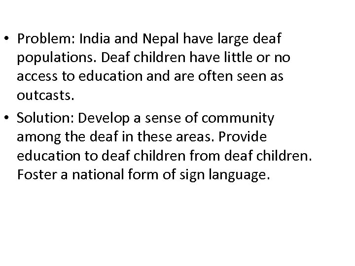 • Problem: India and Nepal have large deaf populations. Deaf children have little