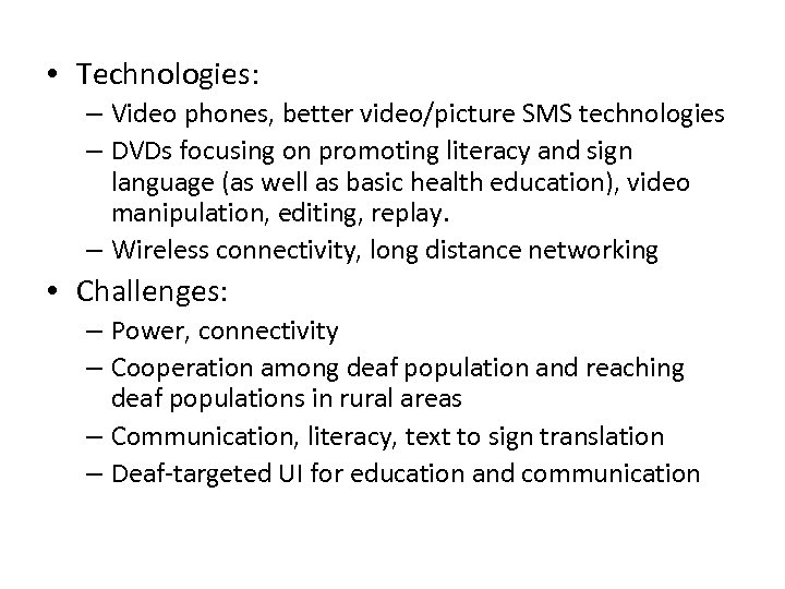 • Technologies: – Video phones, better video/picture SMS technologies – DVDs focusing on