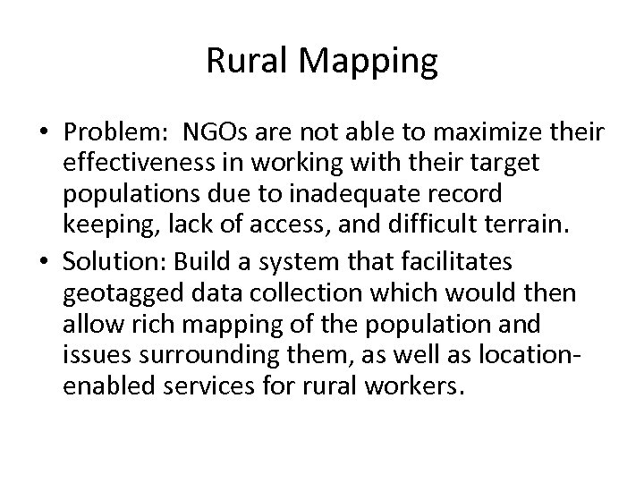 Rural Mapping • Problem: NGOs are not able to maximize their effectiveness in working