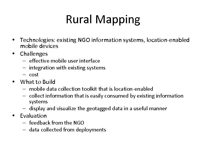 Rural Mapping • Technologies: existing NGO information systems, location-enabled mobile devices • Challenges –