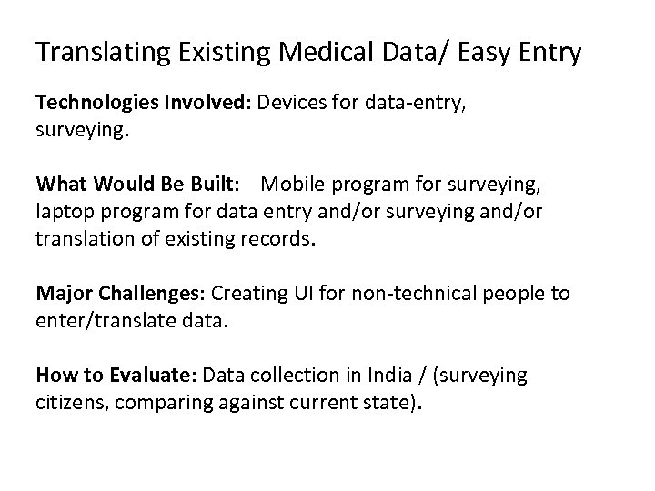 Translating Existing Medical Data/ Easy Entry Technologies Involved: Devices for data-entry, surveying. What Would