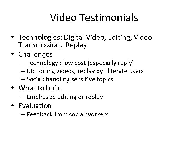 Video Testimonials • Technologies: Digital Video, Editing, Video Transmission, Replay • Challenges – Technology