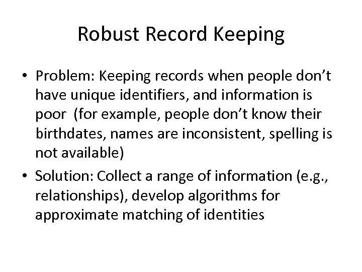 Robust Record Keeping • Problem: Keeping records when people don't have unique identifiers, and