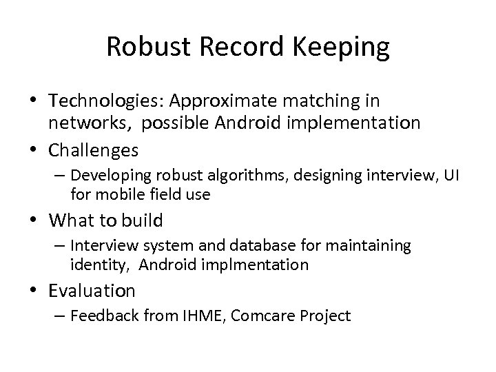 Robust Record Keeping • Technologies: Approximate matching in networks, possible Android implementation • Challenges