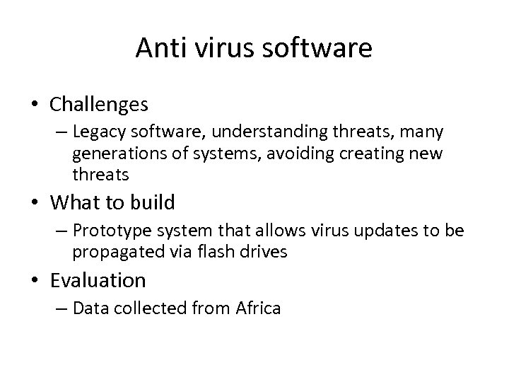 Anti virus software • Challenges – Legacy software, understanding threats, many generations of systems,