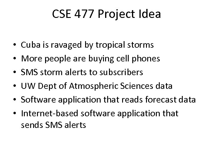 CSE 477 Project Idea • • • Cuba is ravaged by tropical storms More