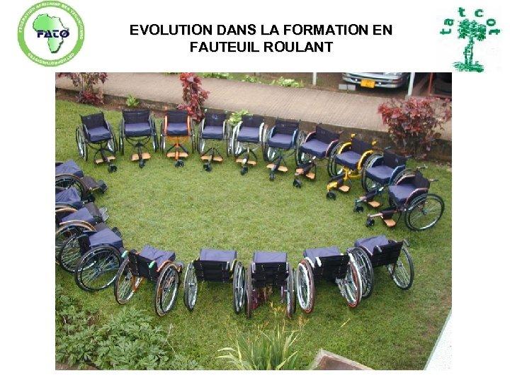 EVOLUTION DANS LA FORMATION EN FAUTEUIL ROULANT