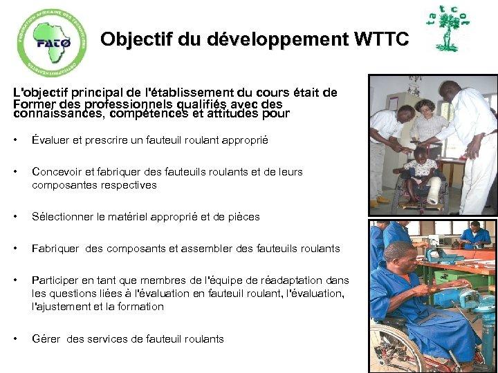 Objectif du développement WTTC L'objectif principal de l'établissement du cours était de Former des