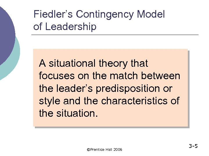 Fiedler's Contingency Model of Leadership A situational theory that focuses on the match between