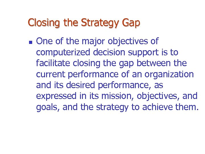 Closing the Strategy Gap n One of the major objectives of computerized decision support