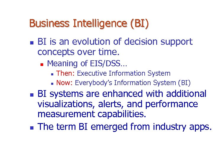 Business Intelligence (BI) n BI is an evolution of decision support concepts over time.