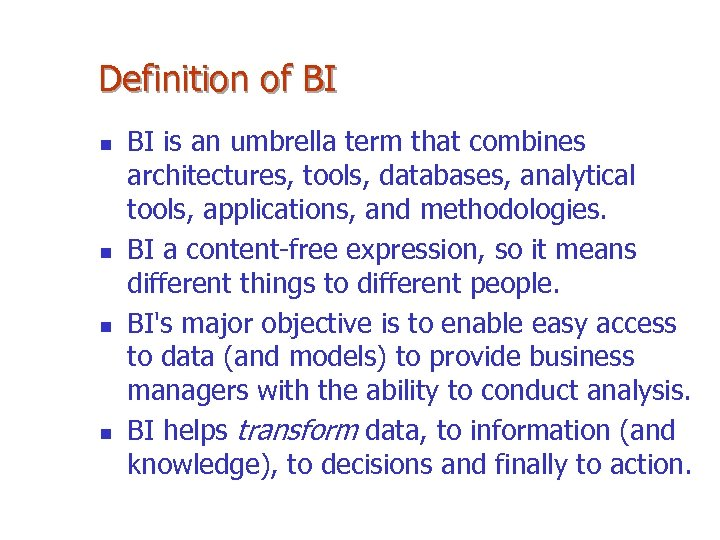 Definition of BI n n BI is an umbrella term that combines architectures, tools,