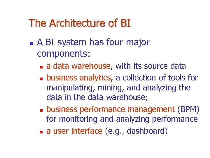 The Architecture of BI n A BI system has four major components: n n