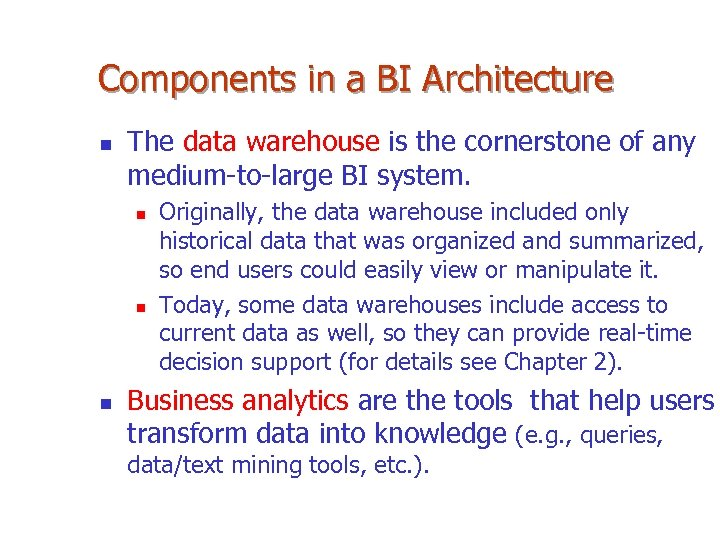 Components in a BI Architecture n The data warehouse is the cornerstone of any