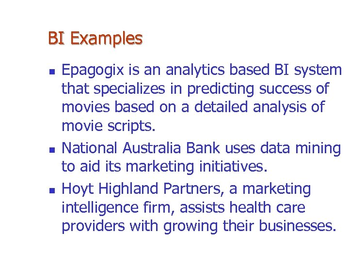 BI Examples n n n Epagogix is an analytics based BI system that specializes