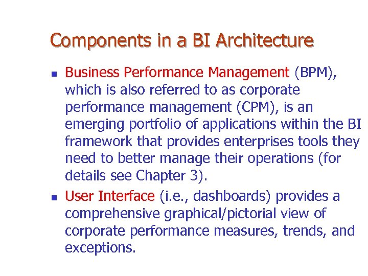 Components in a BI Architecture n n Business Performance Management (BPM), which is also